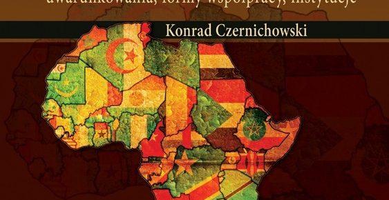 Integracja afrykańska. Uwarunkowania, formy współpracy, instytucje