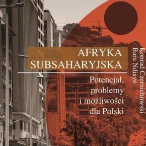 """""""Afryka Subsaharyjska. Potencjał, problemy i możliwości dla Polski"""""""